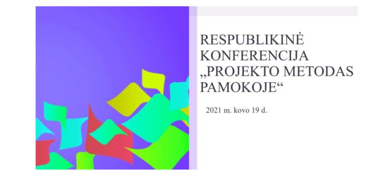 """Respublikinė konferencija """"Projekto metodas pamokoje"""""""